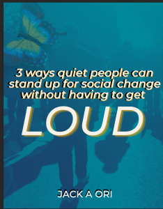 Ebook cover - 3 ways quiet people can stand up for social change without having to get LOUD